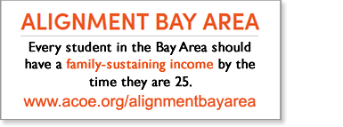 Alignment Bay Area, every student in the bay area should have a family sustaining income by the time they are 25. http://www.acoe.org/alignmentbayarea