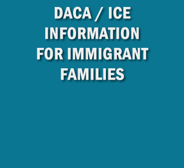 DACA and ICE Information for Immigrant Families